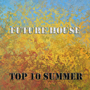 Various Artists - Future House Top 10 Summer