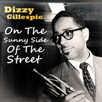 Dizzy Gillespie Quintet - On The Sunny Side Of The Street