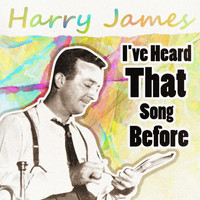 Harry James & His Orchestra - I've Heard This Song Before