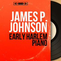 James P. Johnson - Early Harlem Piano (Mono Version)