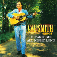 Cal Smith - Sings It Takes Me All Night Long