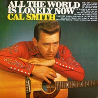 Cal Smith - All the World Is Lonely Now
