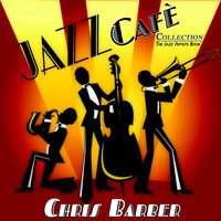 Chris Barber - Jazz Cafè Collection (The Jazz Artists Book)