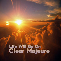Clear Majeure - Life Will Go On