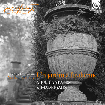 Les Arts Florissants and William Christie - In an Italian Garden: Aria, Cantatas & Madrigals