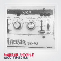 Mirror People - Good Times EP