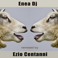 Enea Dj - Remixed by Ezio Centanni