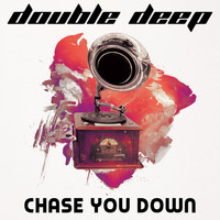 Double Deep - Chase You Down