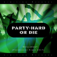 Skillshuut - Party Hard or Die (Progressive Remix 2017)