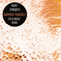 Mary Epworth - Surprise Yourself (Field Music Remix)