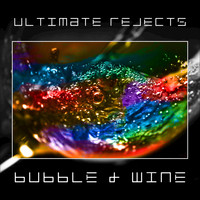 Ultimate Rejects - Bubble & Wine