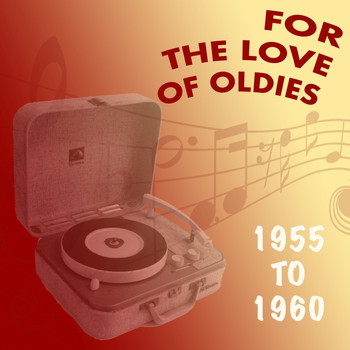 Various Artists - For the Love of Oldies: 1955 to 1965