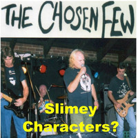 The Chosen Few - Slimey Characters?