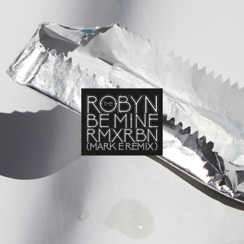 Robyn - Be Mine (Mark E Remix)