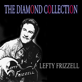 Lefty Frizzell - The Diamond Collection (Original Recordings)