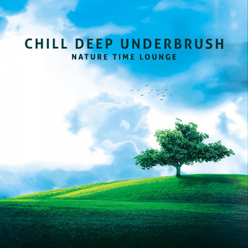 Various Artists - Chill Deep Underbrush (Nature Time Lounge)