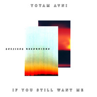 Yotam Avni - If You Still Want Me
