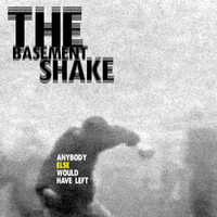 The Basement Shake - Anybody Else Would Have Left