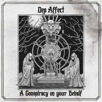 Dep Affect - A Conspiracy On Your Behalf