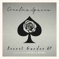 Caroline Spence - Secret Garden (B-Sides from Spades & Roses) - EP