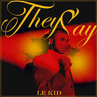 Le Kid - They Say