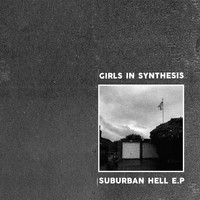 Girls In Synthesis - Suburban Hell EP
