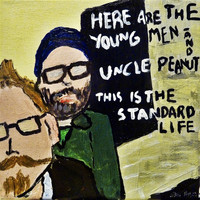 Here Are The Young Men & Uncle Peanut - This Is the Standard Life (Explicit)