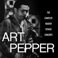 Art Pepper - The Complete Maiden Voyage Concerts (Live / Los Angeles, CA)