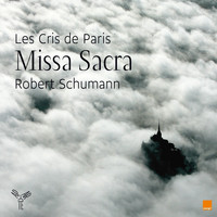 Les Cris de Paris and Geoffroy Jourdain - Robert Schumann: Missa Sacra