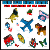 Burl Ives - Burl Ives Sings Songs for Children of All Ages