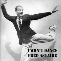 "Fred Astaire - I Won't Dance (From ""Roberta"")"