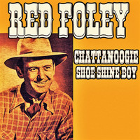 Red Foley - Chattanoogie Shoe Shine Boy