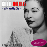 Billie Holiday - The Collection, Vol. 6 (Remastered)