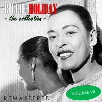 Billie Holiday - The Collection, Vol. 7 (Remastered)