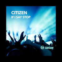 Citizen - If I Say Stop