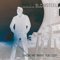 Mark Blomsteel - Show Me What You Got