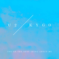U2 - You're The Best Thing About Me (U2 Vs. Kygo)
