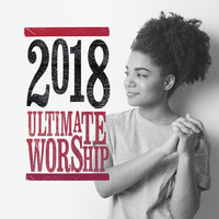 Various Artists - Ultimate Worship 2018
