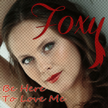 Foxy - Be Here to Love Me