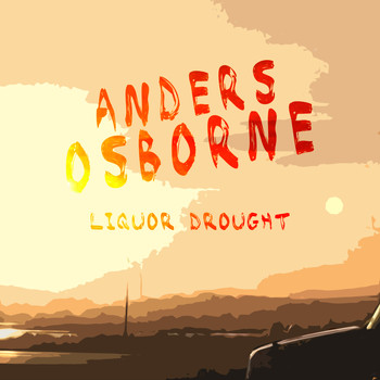 Anders Osborne - Liquor Drought (Explicit)