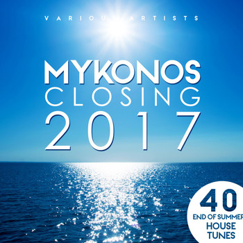 Various Artists - Mykonos Closing 2017 (40 End of Summer House Tunes) (Explicit)