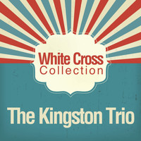 The Kingston Trio - White Cross Collection