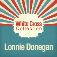 Lonnie Donegan - White Cross Collection