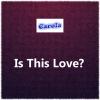 Carola - Is This Love?
