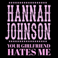 Hannah Johnson - Your Girlfriend Hates Me