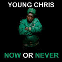 Young Chris - Now or Never (Explicit)