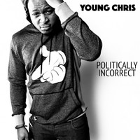 Young Chris - Politically Incorrect (Explicit)