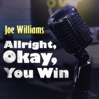 Joe Williams - Allright, Okay, You Win