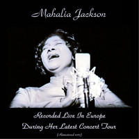 Mahalia Jackson - Recorded Live in Europe During Her Latest Concert Tour (Remastered 2017)