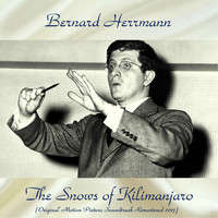 "Bernard Herrmann - ""The Snows of Kilimanjaro"" Original Motion Picture Soundtrack (Remastered 2017)"